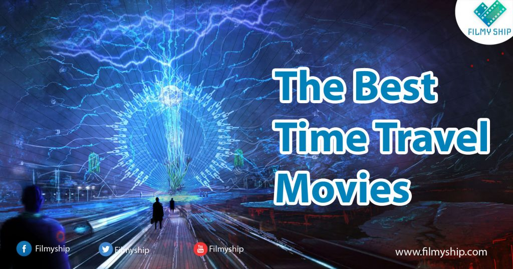 The Best Time Travel Movies in the World - Filmy Ship