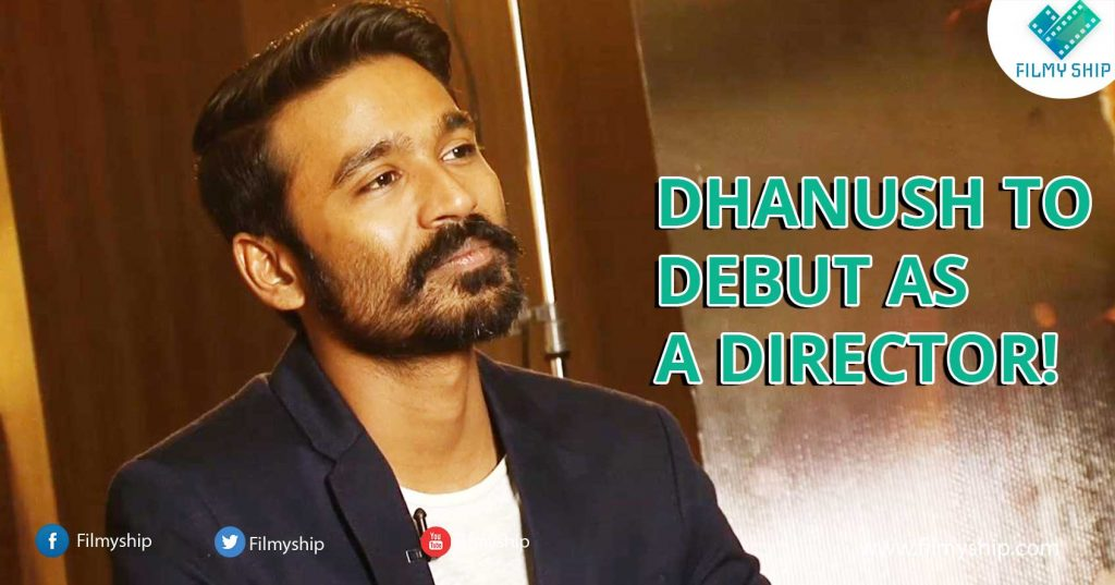 DHANUSH-TO-DEBUT-AS-A-DIRECTOR!