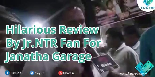Hilarious review by JrNTR Fan For Janatha garage